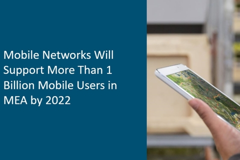 Mobile networks will support more than a billion mobile users in MEA by 2022